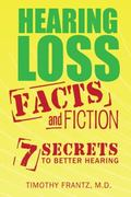 Hearing Loss : 7 Secrets to Better Hearing: Facts and Fiction