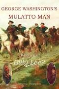 George Washington's Indispensable Man : Who Was Billy Lee