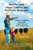 Healthy Land, Happy Families and Profitable Businesses: Essays to Improve Your Land, Your Li...