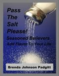 Pass the Salt Please! : Seasoned Believers Add Flavor to Your Life