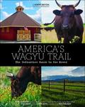 America's Wagyu Trail : The Definitive Guide to the Breed