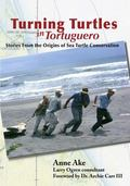 Turning Turtles in Tortuguero : Stories from the Origins of Sea Turtle Conservation