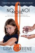 No More No! How to Gain Your Child's Cooperation with Self-Care, Medication and Just about E...