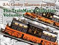 J. A. Cooley Museum Presents the TrainMan's Collection Volume 1