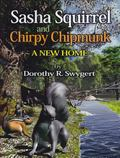 Sasha Squirrel and Chirpy Chipmunk : A New Home