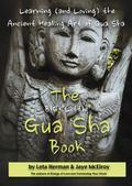 BIG Little Gua Sha Book : Learning (and Loving) the Ancient Healing Art of Gua Sha