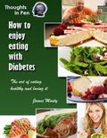 Hoe to Enjoy Eating with Diabetes : The Art of Eating Healthy and Loving It
