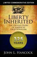 Liberty Inherited (Commemorative Edition) : The Untiold Story of American Exceptionalism