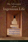 The Adventure of an Ingenious Life: Follow Your Creativity Through Doors of Opportunity