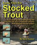 Tying Flies for Stocked Trout : A Practical Guide to Designing and Tying Flies for Trout in ...