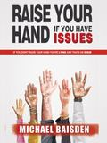 Raise Your Hand If You Have Issues: If You Didn't Raise Your Hand You're Lying and That's an...
