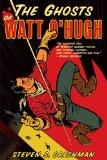 The Ghosts of Watt O'Hugh: Being the First Part of the Strange and Astounding Memoirs of Wat...