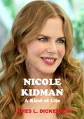 Nicole Kidman : A Kind of Life