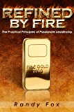 Refined by Fire: The Practical Principles of Passionate Leadership (The Leader Within You) (...