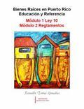 Bienes Raices en Puerto Rico Educacion y Referencia : Modulo 1 Ley 10 y Modulo 2 Reg;amentos