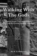 Walking with the Gods : Modern People Talk about Deities, Faith, and Recreating Ancient Trad...