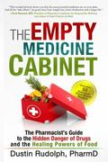 Empty Medicine Cabinet : The Pharmacist's Guide to the Hidden Danger of Drugs and the Healin...