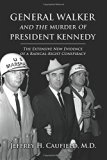 General Walker and the Murder of President Kennedy: The Extensive New Evidence of a Radical-...
