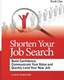 Shorten Your Job Search: Build Confidence, Communicate Your Value and Land Your New Job!