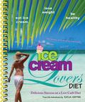 Ice Cream Lovers Diet : Delicious Success on a Low Carb Diet