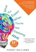What to Expect When You're Not Expecting ADHD : A 9-Step Plan to Master the Struggles and Tr...