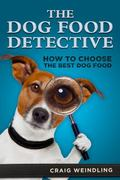 Dog Food Detective : How to Choose the Best Dog Food