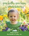 Grow Healthy. Grow Happy : The Whole Baby Guide