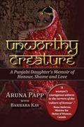 Unworthy Creature: A Punjabi Daughter's Memoir of Honour, Shame and Love