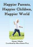 Happier Parents, Happier Children, Happier World