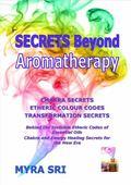 Secrets Beyond Aromatherapy : Chakra Secrets and Etheric Colour Codes