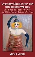 Everyday Stories from Ten Remarkable Women: Historias de Todos Los Dias de Diez Mujeres Extr...