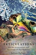 Articulations : On the Utilisation and Meanings of Psychedelics