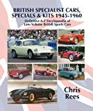BRITISH SPECIALIST CARS, SPECIALS & KITS 1945-1960: Definitive A-Z Encylopaedia of Low-Volum...