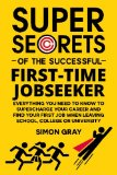 Super Secrets of the Successful First-Time Jobseeker: Everything you need to know to superch...
