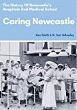 Caring Newcastle: The History of Newcastle's Hospitals and Medical School