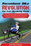 Recumbent Bike Revolution- The Ever Revolving World. A Guide to Recumbent Bike, Recumbent Tr...