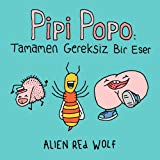 Pipi Popo: Tamamen Gereksiz Bir Eser (Turkish Edition)