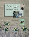 Pond Life: Paper Quilling Projects (Paper Projects From The Quilling Bee ) (Volume 1)