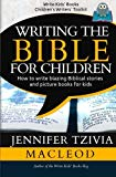 Writing the Bible for Children: How to write blazing Biblical stories and picture books for ...