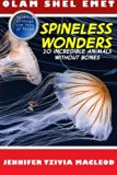 Spineless Wonders: 10 Incredible Animals Without Bones (Olam Shel Emet (World of Truth)) (Vo...