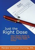 Just the Right Dose: Your Smart Guide to Prescription Drugs & How to Take Them Safely
