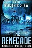The Renegade: Eleven Science Fiction Short Stories (Scifi Anthologies)