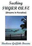 Sucking Sugar Cane: Dreams in Paradise