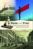 Pride of the Tyne: A History of Tyneside from its first settlement to the present day