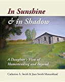 In Sunshine and in Shadow: A Daughter's View of Homesteading and Beyond