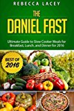 Daniel Fast: The Ultimate Guide to Slow Cooker Meals for Breakfast, Lunch, and Dinner