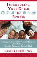 Introducing Your Child to Sports : An Expert's Answers to Parents' Questions about Raising a...