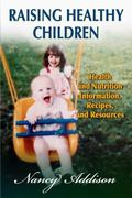 Raising Healthy Children : Information, Recipes and Resources