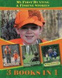 My First Hunting & Fishing Stories: 3 Books In 1
