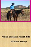 Wade Explains Ranch Life: A Cowboys Lament